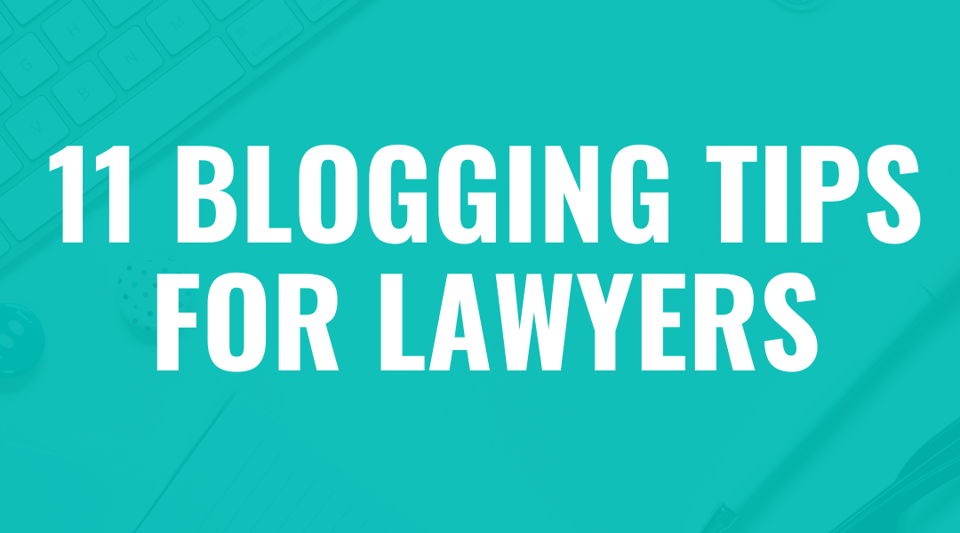 11 Blogging Tips for Lawyers