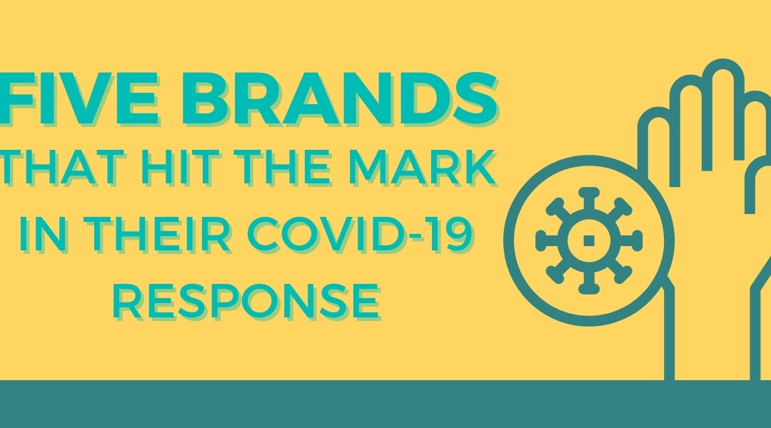Five Brands That Hit the Mark in Their COVID Responses