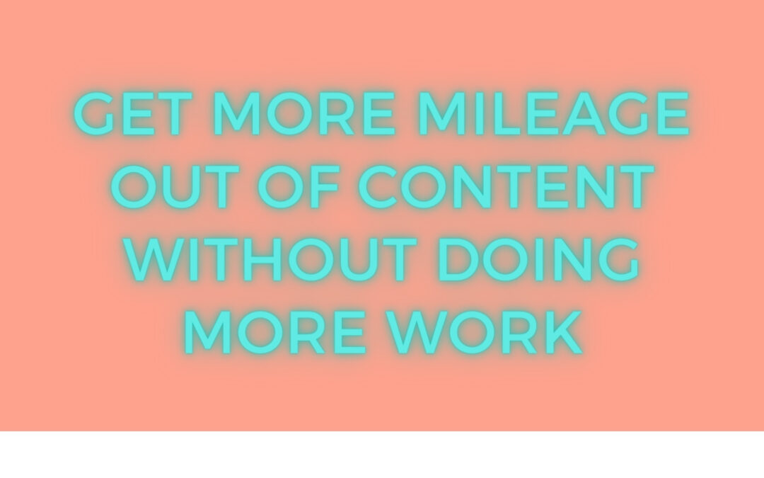 Get More Mileage Out of Content without Doing More Work