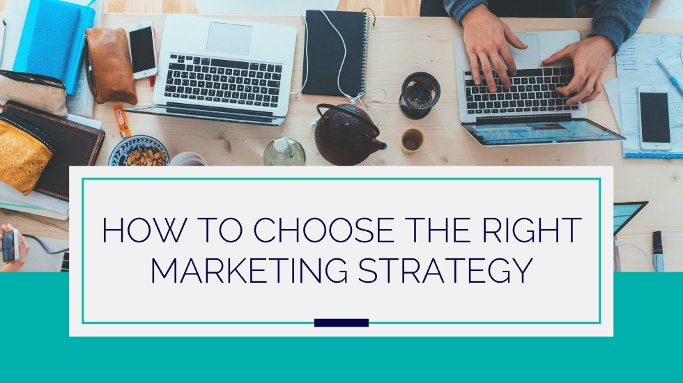 How to Choose the Right Marketing Strategy