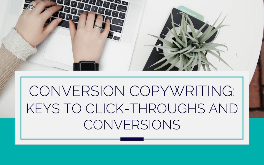 Conversion Copywriting – Keys to Click-Throughs and Conversions