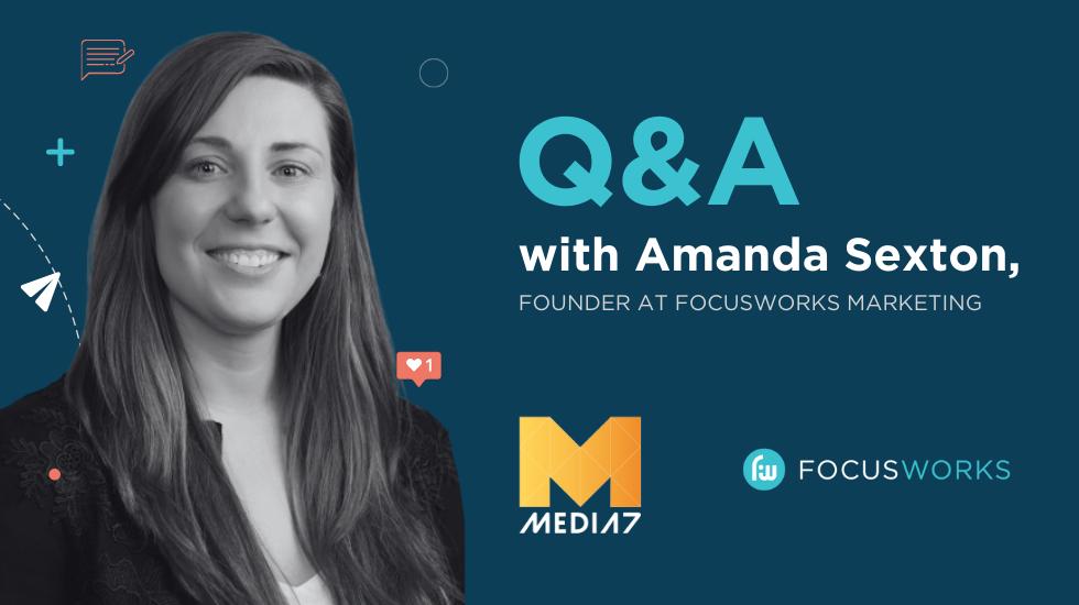 Q&A with Amanda Sexton, Founder at FocusWorks Marketing—Media 7