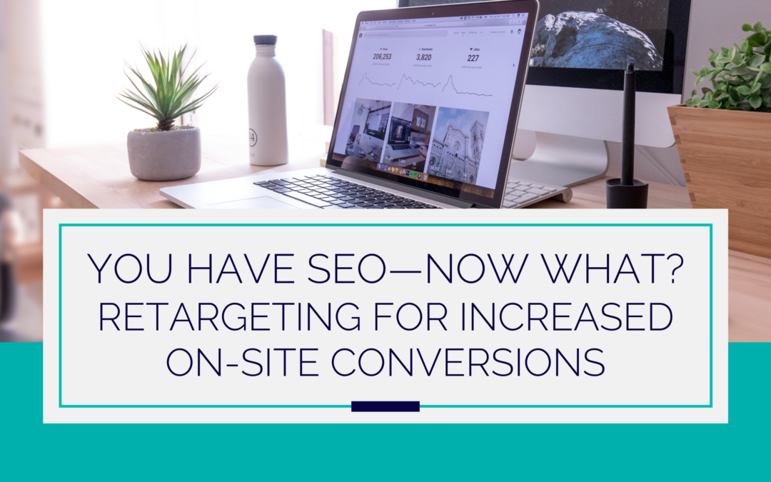 You Have SEO & Are Ranking, Now What? Optimizing for Increased On-Site Conversions